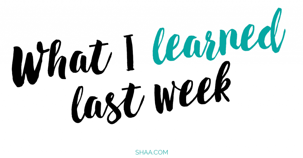 What I Learned Last Week - Shaa.com