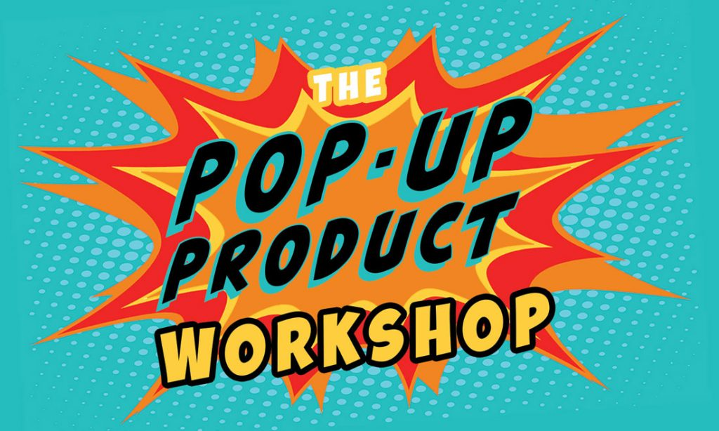 The Pop-Up Product Workshop